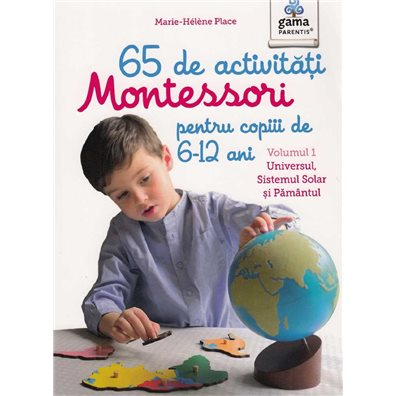 65 de activitati Montessori pentru copiii de 6-12 ani. Vol.1: Universul, Sistemul Solar si Pamantul