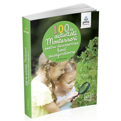100 de activitati Montessori pentru descoperirea lumii inconjuratoare